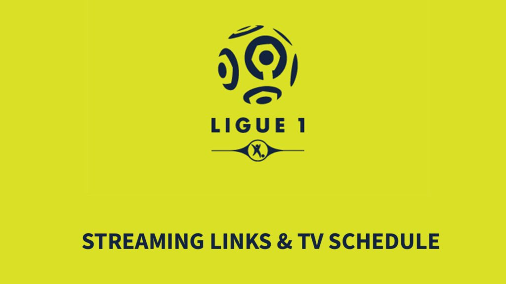 Ligue 1 Straming Links and TV Schedule