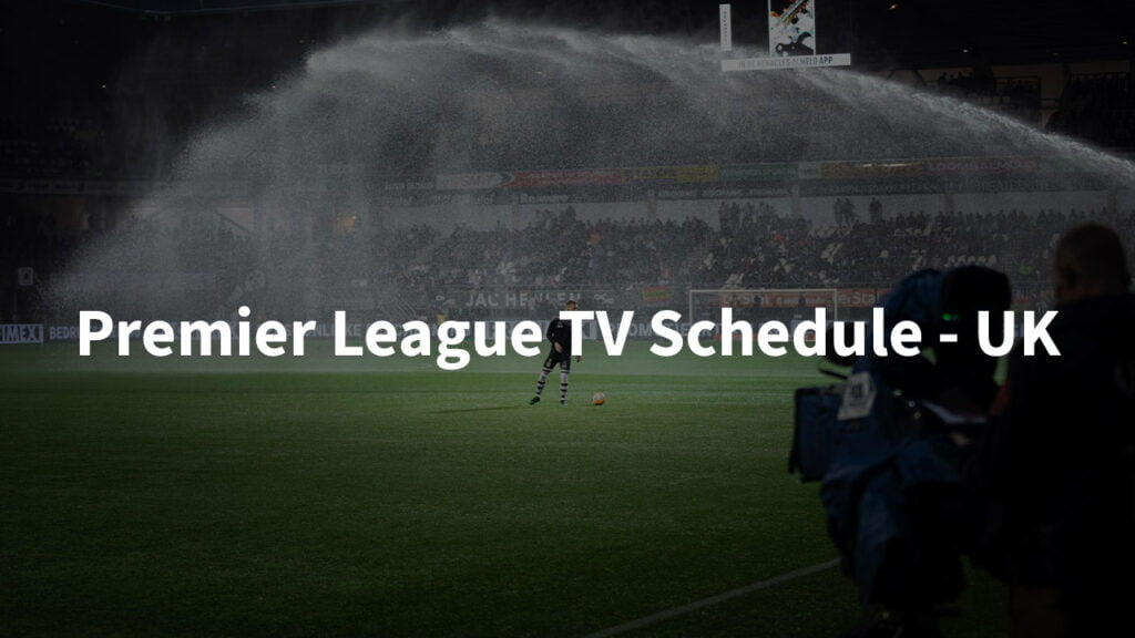 Premier League TV Schedule UK