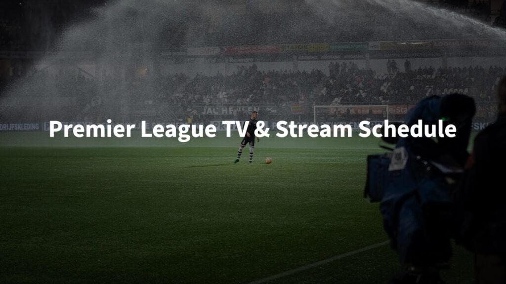 Watch Premier League Soccer - TV & Stream Schedule